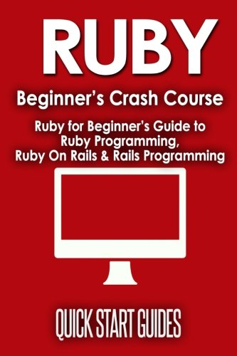 Download RUBY Beginner's Crash Course: Ruby for Beginner's Guide to Ruby Programming, Ruby On Rails & Rails Programming (Ruby, Operating Systems, Programming) (Volume 1) pdf