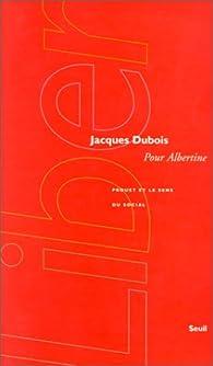 Pour Albertine : Proust et le sens du social par Jacques Dubois