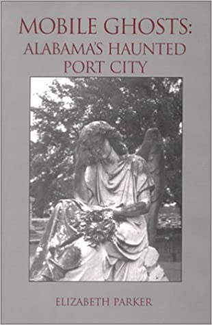 Mobile Ghosts : Alabama's Haunted Port City Paperback – November 30, 2000 by Elizabeth Parker  (Author)