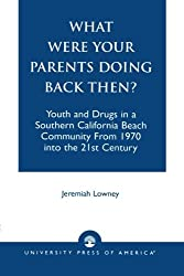 What Were Your Parents Doing Back Then? : Youth and Drugs in a Southern California Beach Community From 1970 into the 21st Century