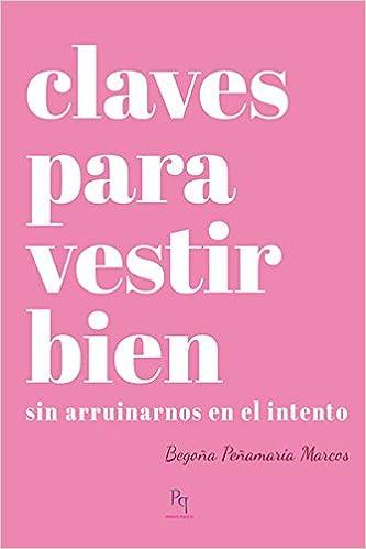 Claves para vestir bien: sin arruinarnos en el intento: Begoña Peñamaría Marcos: 9788494589614: Amazon.com: Books