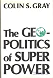 The Geopolitics of Super Power, Colin S. Gray, 0813116279