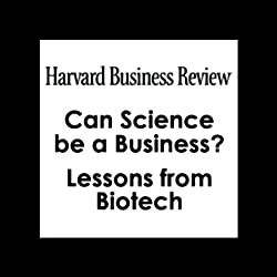 Can Science be a Business? Lessons from Biotech (Harvard Business Review)
