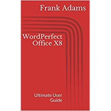 WordPerfect Office X8: Ultimate User Guide