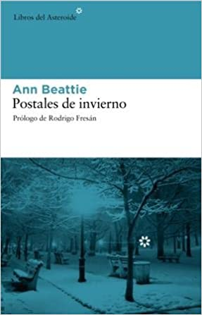 Postales de invierno (Spanish Edition): Ann Beattie, Rodrigo Fresán: 9788493591496: Amazon.com: Books