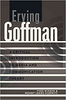 [Erving Goffman: A Critical Introduction to Media and Communication Theory] (By: Yves Winkin) [published: August, 2013]