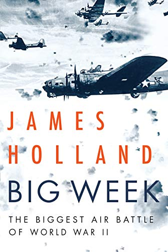 Big Week: The Biggest Air Battle of World War II (Best World War 2 Fighter Plane)