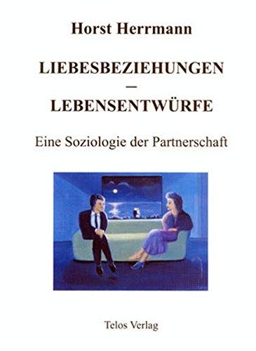 Liebesbeziehungen - Lebensentwürfe. Eine Soziologie der Partnerschaft Taschenbuch – 7. Juli 2008 Horst Herrmann 3933060036 für Frauen und/oder Mädchen Arbeit (allgemein)
