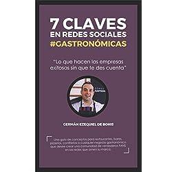 7 CLAVES EN REDES SOCIALES #GASTRONÓMICAS: Lo que hacen las empresas exitosas sin que te des cuenta