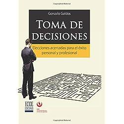 Toma de decisiones: Elecciones Acertadas para el éxito Personal y profesional (Spanish Edition)