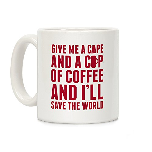 Give Me A Cape And A Cup Of Coffee And I'll Save The World White 11 Ounce Ceramic Coffee Mug by LookHUMAN