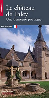 Le château de Talcy : Une demeure poétique par Vincent Cochet