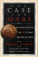 THE CASE FOR MARS:  The Plan to Settle the Red Planet and why We Must Hardcover