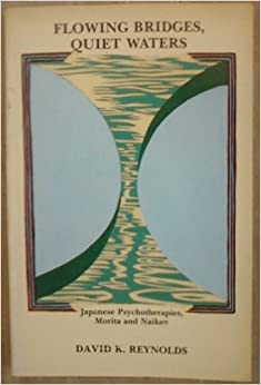 Book Flowing Bridges, Quiet Water: Japanese Psychotherapies, Morita and Naikan (Suny Series in Transpersonal and Humanistic Psychology)