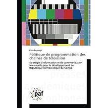 Politique de programmation des chaînes de télévision: Stratégie d'information et de communication télévisuelle pour le développement en République Démocratique du Congo