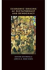 Economic Origins of Dictatorship and Democracy: Economic and Political Origins Kindle Edition