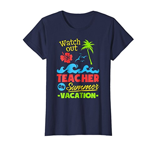 Womens Watch Out Teacher On Summer Vacation T-shirt Large Navy