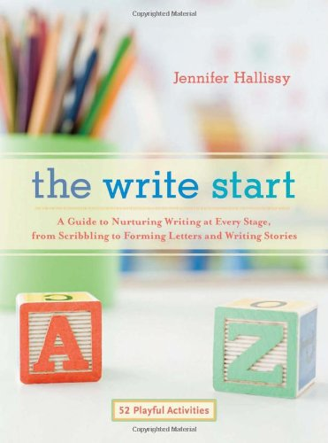 The Write Start: A Guide to Nurturing Writing at Every Stage, from Scribbling to Forming Letters and Writing Stories by Roost Books