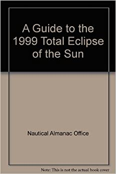 A Guide to the 1999 Total Eclipse of the Sun