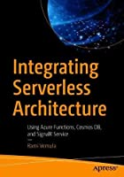 Integrating Serverless Architecture: Using Azure Functions, Cosmos DB, and SignalR Service Front Cover