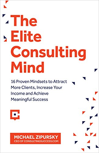 The Elite Consulting Mind: 16 Proven Mindsets to Attract More Clients, Increase Your Income, and Achieve Meaningful Success