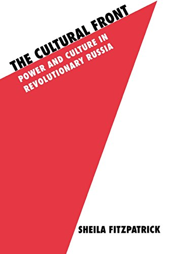 The Cultural Front: Power and Culture in Revolutionary Russia (Studies in Soviet History & Society)
