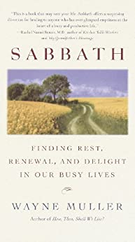 Sabbath: Finding Rest, Renewal, and Delight in Our Busy Lives by [Muller, Wayne]