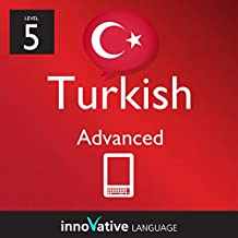 Learn Turkish - Level 5: Advanced: Volume 2 (Innovative Language Series - Learn Turkish from Absolute Beginner to Advanced)