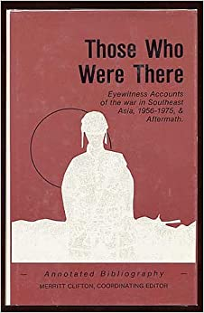 Those Who Were There: Eyewitness Accounts of the War in Southeast Asia, 1956-1975, and Aftermath (American dust series)