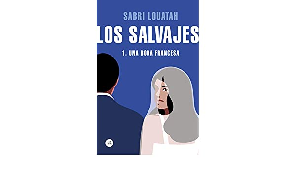 Amazon.com: Los salvajes 1: Una boda francesa (Spanish Edition) eBook: Sabri Louatah: Kindle Store