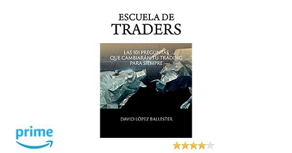 Amazon.com: Escuela de Traders: Las 101 preguntas que cambiarán tu Trading para siempre (Spanish Edition) (9781542516945): Mr David López Ballester: Books