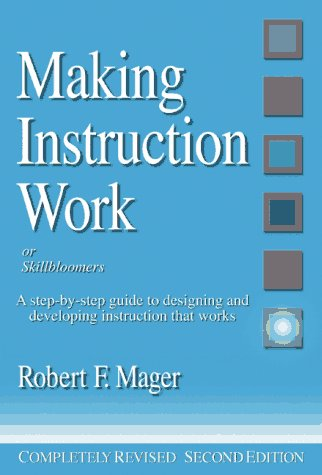Making Instruction Work: Or Skillbloomers: A Step-By-Step Guide to Designing and Developing Instruction That Works ()
