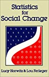 Statistics for Social Change, Lucy Horwitz and Lou Ferleger, 0896080331