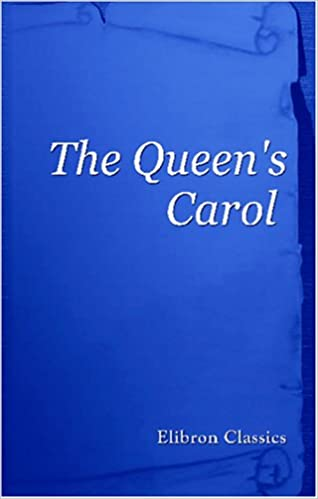 Book The Queen's Carol: An Anthology of Poems, Stories, Essays, Drawings and Music by British Authors, Artists and Composers