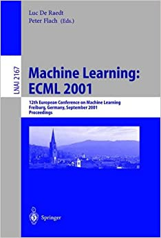 Machine Learning: ECML 2001: 12th European Conference on Machine Learning, Freiburg, Germany, September 5-7, 2001. Proceedings (Lecture Notes in Computer Science)