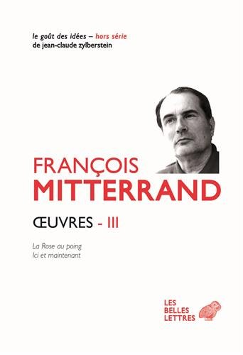 La Rose Au Poing / Ici Et Maintenant Les Oeuvres De Francois Mitterrand French Edition