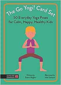 The Go Yogi Card Set 50 Everyday Yoga Poses For Calm Happy Healthy Kids Hughes Emma Smisson John 9781848193703 Amazon Com Books
