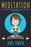 Meditation Let Meditation Help You Manage Your Self: How to Easily Meditate and Relieve Stress for a Happy, Healthy and Peaceful Life