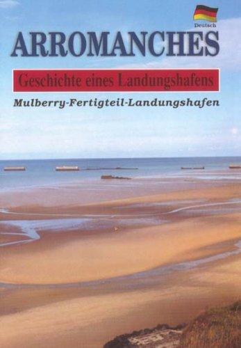 Arrromanches, Geschichte Eines Landungshafens Alain Ferrand