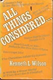 All Things Considered, Kenneth L. Wilson, 0915684144