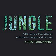 Jungle: A Harrowing True Story of Adventure and Survival Audiobook by Yossi Ghinsberg Narrated by Mark Meadows