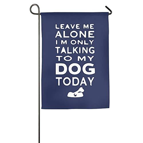 (AshleyLM Welcome Garden Flag Leave Me Alone Talking to Dog Today Summer Burlap Yard Decor,12x18/27x37)