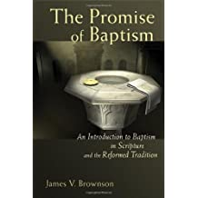 The Promise of Baptism: An Introduction to Baptism in Scripture and the Reformed Tradition
