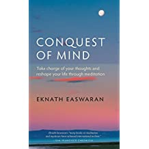 Conquest of Mind: Take Charge of Your Thoughts and Reshape Your Life Through Meditation (Essential Easwaran Library)