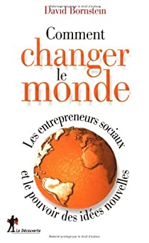 Comment changer le monde : Les entrepreneurs sociaux et le pouvoir des idées nouvelles par Bornstein
