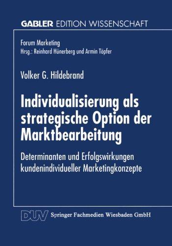 Individualisierung als strategische Option der Marktbearbeitung: Determinanten und Erfolgswirkungen kundenindividueller