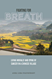 Fighting for Breath: Living Morally and Dying of Cancer in a Chinese Village