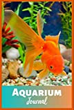 Aquarium Journal: Ideal Fish Keeper Maintenance Tracker For All Your Goldfish Aquarium Needs. Great For Logging Water Testing, Water Changes, And Overall Fish Observations.