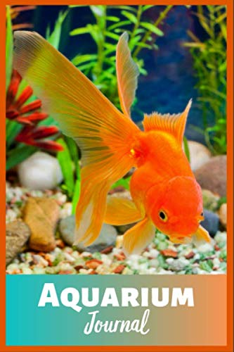 Aquarium Journal: Ideal  Fish Keeper Maintenance Tracker For All Your Goldfish Aquarium Needs. Great For Logging Water Testing, Water Changes, And Overall Fish Observations. ()