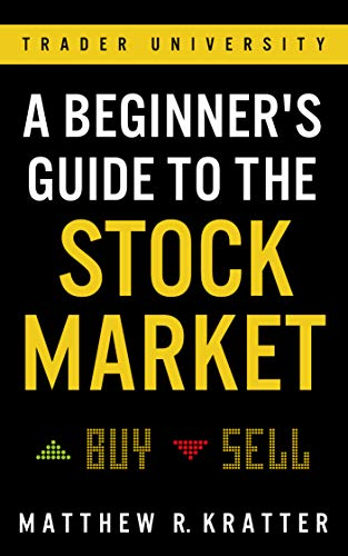 A Beginner's Guide to the Stock Market: Everything You Need to Start Making Money Today (Best Money Making Stocks 2019)